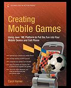 Creating mobile games using Java ME platform to put the fun into your mobile devise and cell phone