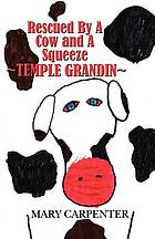 Rescued by a cow and a squeeze : Temple Grandin
