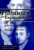 Filibusters and expansionists : Jeffersonian manifest destiny in the Spanish Gulf South, 1800-1821