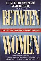 Between women : love, envy, and competition in women's friendships