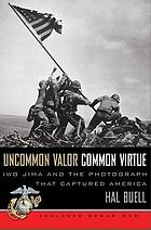Uncommon valor, common virtue : Iwo Jima and the photograph that captured America