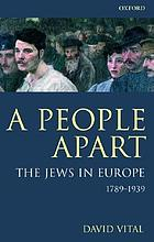 A people apart : the Jews in Europe, 1789-1939The Jews in Europe, 1789-1939