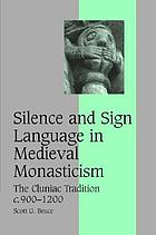 Silence and sign language in medieval monasticism : the Cluniac tradition c. 900-1200