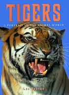 Tigers : a portrait of the animal world