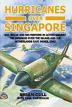 Hurricanes over Singapore : RAF, RNZAF and NEI fighters in action against the Japanese over the island and the Netherlands East Indies, 1942