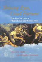 Shining eyes, cruel fortune : the lives and loves of Italian Renaissance women poets