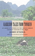 Garrison tales from Tonquin : an American's stories of the French Foreign Legion in Vietnam in the 1890s