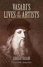 Vasari's lives of the artists : Giotto, Masaccio, Fra Filippo Lippi, Botticelli, Leonardo, Raphael, Michelangelo, Titian
