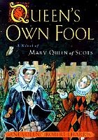 Queen's own fool : a novel of Mary Queen of Scots