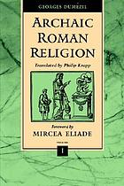 Archaic Roman religion, with an appendix on the religion of the Etruscans