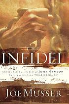 The infidel : a novel based on the life of John Newton, writer of the hymm Amazing grace