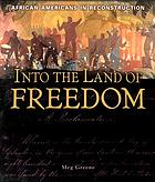 Into the land of freedom : African Americans in Reconstruction