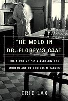 The mold in Dr. Florey's coat : the story of the penicillin miracle