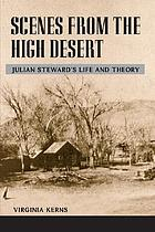 Scenes from the high desert Julian Steward's life and theory