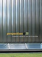 Perspectives@25 : a quarter century of new art in Houston