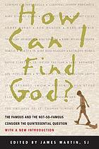How can I find God? : the famous and the not-so-famous consider the quintessential question