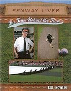 Fenway lives : the team behind the team : the people who work in and around Boston's Fenway Park