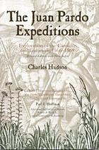 The Juan Pardo expeditions : exploration of the Carolinas and Tennessee, 1566-1568