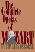 The complete operas of Mozart : a critical guide