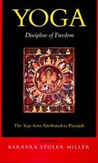 Yoga : discipline of freedom : the Yoga Sutra attributed to Patanjali ; a translation of the text, with commentary, introduction, and glossary of keywords