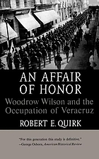 An affair of honor; Woodrow Wilson and the occupation of Veracruz