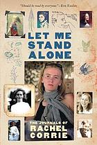 Let me stand alone : the journals of Rachel Corrie