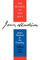 The business of May next : James Madison and the founding