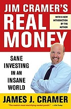 Jim Cramer's real money : sane investing in an insane world
