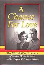 A chance for love the World War II letters of Marian Elizabeth Smith and Lt. Eugene T. Petersen, USMCR