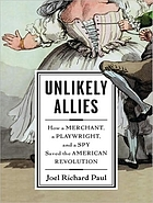 Unlikely allies : [how a merchant, a playwright, and a spy saved the American Revolution]