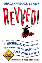 Revved! : an incredible way to rev up your workplace and achieve amazing results