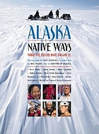 Alaska Native ways : what the elders have taught us