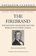 The firebrand; William Lyon Mackenzie and the rebellion in Upper Canada