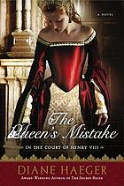 The queen's mistake : in the court of Henry VIII