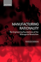 Manufacturing rationality : the engineering foundations of the managerial revolution