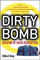 Dirty bomb : weapon of mass disruption