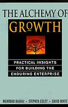 The alchemy of growth : practical insights for building the enduring enterprise