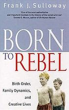 Born to rebel : birth order, family dynamics, and creative lives e Frank J. Sulloway