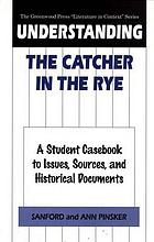 Understanding The catcher in the rye : a student casebook to issues, sources, and historical documents
