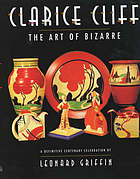 Clarice Cliff : the art of Bizarre : a definitive centenary celebration