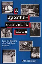 A sportswriter's life : from the desk of a New York times reporter