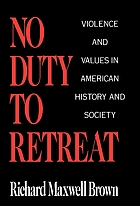 No duty to retreat : violence and values in American history and society