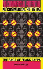No commercial potential : the saga of Frank Zappa and the Mothers of Invention