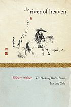 The river of Heaven : the haiku of Bashō, Buson, Issa, and Shiki