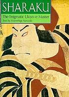 Sharaku : the enigmatic ukiyo-e master