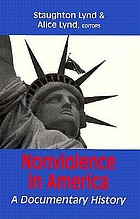 Nonviolence in America :  a documentary history /Staughton Lynd and Alice Lynd