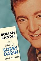 Roman candle : the life of Bobby Darin