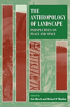 The anthropology of landscape : perspectives on place and space The anthropology of landscape : perspectives on place and space ; [conference ... on 'The Anthropology of Landscape', held at the London School of Economics and Political Science on 22-3 June 1989]/ ed. by Eric Hirsch
