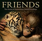 Friends : true stories of extraordinary animal relationships