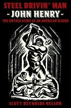 Steel drivin' man : John Henry, the untold story of an American legend